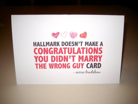 "Hallmark Doesn't Make a ""Congratulations You Didn't Marry the Wrong Guy"" Card"