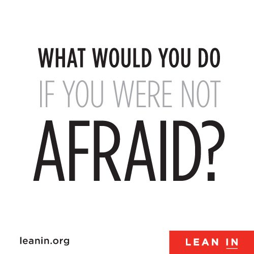 What would you do if you were not afraid? Lean In