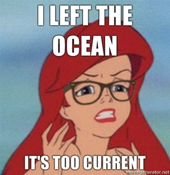 Hipster Ariel meme - I left the ocean, it's too current