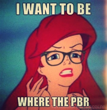 Hipster Ariel meme - I want to be where the PBR
