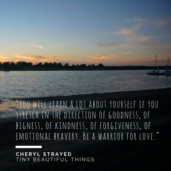 Be a warrior for love - Cheryl Strayed - Dear Sugar