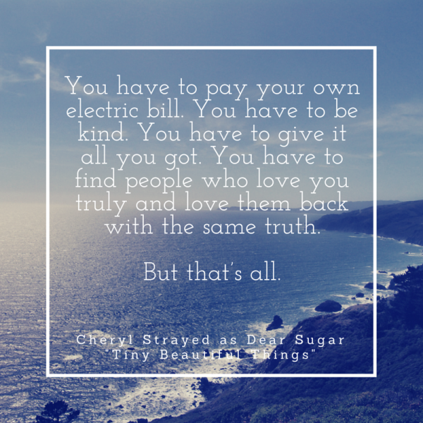 Cheryl Strayed - Dear Sugar - You have to pay your own electric bill