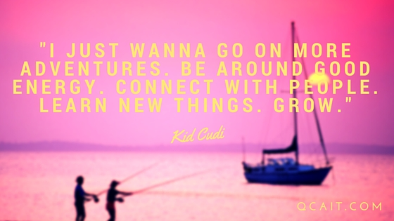 """I just wanna go on more adventures. Be around good energy. Connect with people. Learn new things. Grow."" - Kid Cudi"