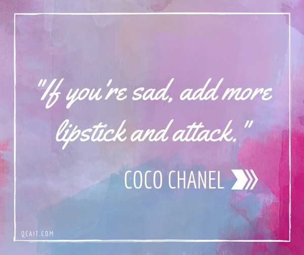 """If you're sad, add some lipstick and attack."" - Coco Chanel"